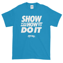 Load image into Gallery viewer, Show You How To Do It T-Shirt by Off-Rip