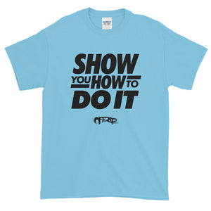 Show You How To Do It T-Shirt by Off-Rip