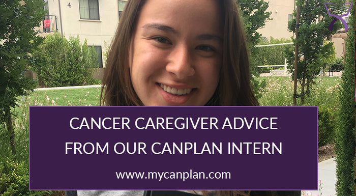 Cancer Caregiver Advice From Our CanPlan Intern