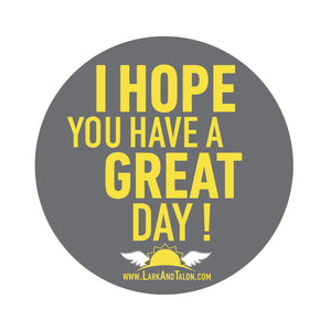 """I Hope You Have a Great Day""  Sticker"