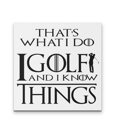 I Golf And I Know Things That's What I Do Golf Canvas Art - Golf  Wall Decor