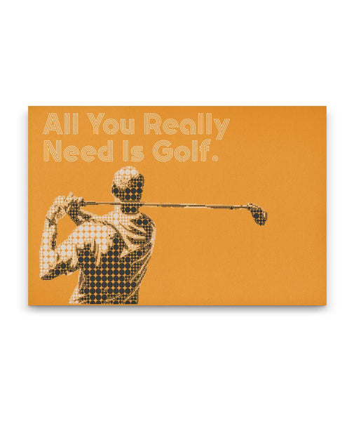 All You Really Need Is Golf- Orange - Canvas Golf Art
