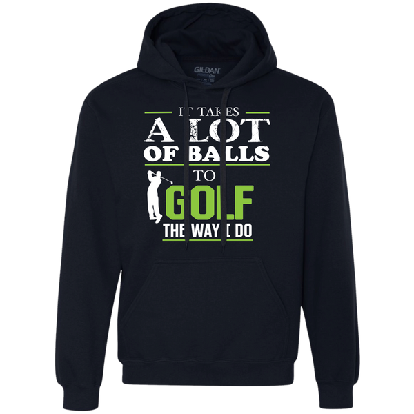 It Takes A lot Of Balls To Golf The Way I Do - Heavyweight Pullover Fleece Sweatshirt