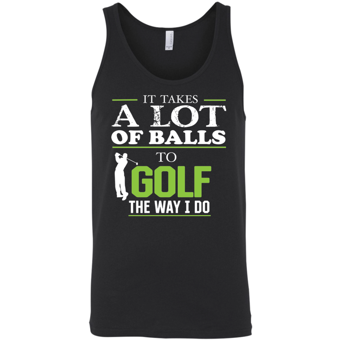 It Takes A lot Of Balls To Golf The Way I Do Funny Golf Tank Top - Green Letters