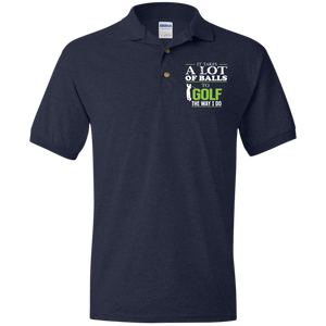 It Takes A Lot Of Balls To Golf The Way I Do -  Embroidered logo  Dryblend Cotton Polo