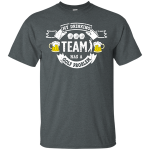 My Drinking Team Has A Golf Problem - Golf T-Shirt