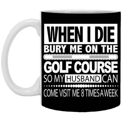 When I Die Golfer Wife Mug - 11oz_Mug