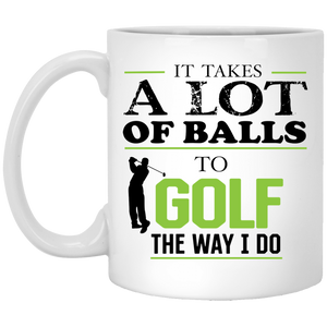It Takes A lot Of Balls To Golf The Way I Do - Green Letters  11oz Funny Golf Mug