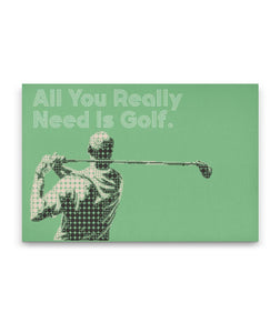 All You Really Need Is Golf - Green- Canvas Golf Art