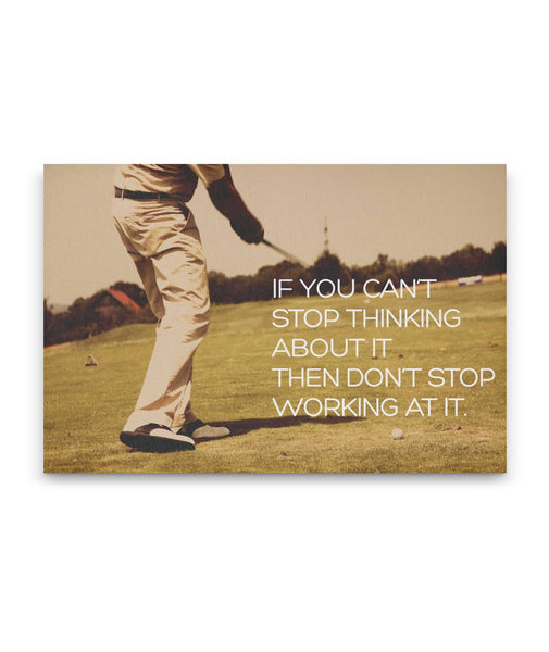 If You Cant Stop Thinking About It Then Dont Stop Working At It - Golf Canvas Art