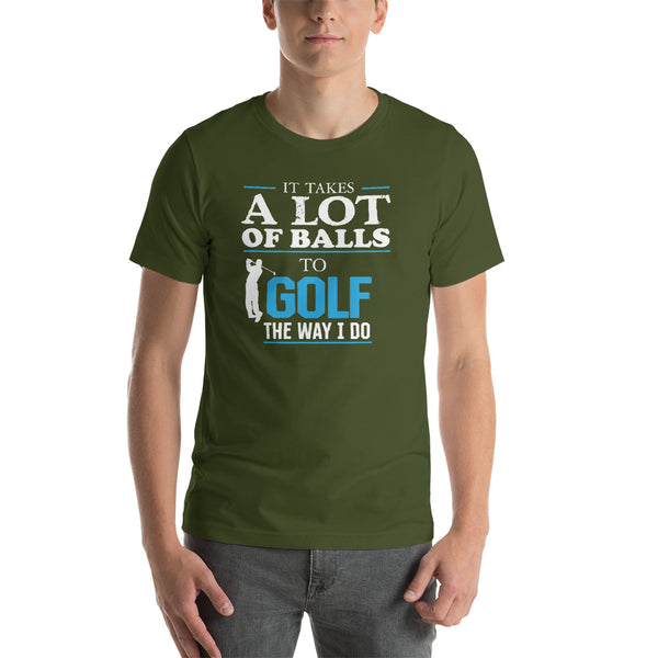 It Takes A lot Of Balls To Golf The Way I Do - Blue - Funny Golf T-shirt