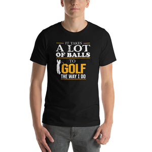 It Takes A lot Of Balls To Golf The Way I Do - Orange - Funny Golf T-shirt