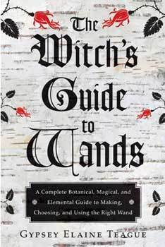 Witch's Guide to Wands by Gypsey Elaine Teague