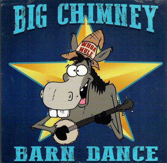 BIG CHIMNEY BARN DANCE 'Whoa Mule' BCBD-2019
