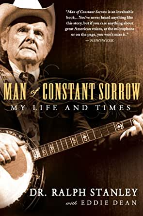 MAN OF CONSTANT SORROW 'My Life and Times' by Dr. Ralph Stanley and Eddie Dean