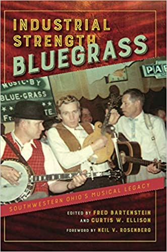 'Industrial Strength Bluegrass: Southwestern Ohio's Musical Legacy' by Fred Bartenstein and Curtis W. Ellison