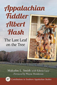 'Appalachian Fiddler Albert Hash: The Last Leaf on the Tree' by Malcolm L. Smith BOOK-SMITH