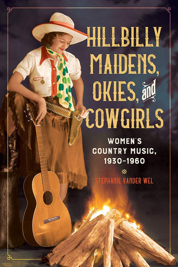 Hillbilly Maidens, Okies, and Cowgirls: Women's Country Music, 1930-1960 by Stephanie Vander Wel BOOK-VANDERWEL