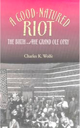 A Good-Natured Riot' by Charles K. Wolfe BOOK-WOLFE-01