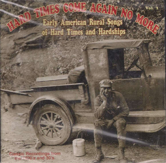 HARD TIMES COME AGAIN NO MORE, EARLY AMERICAN RURAL SONGS OF HARD TIMES AND HARDSHIPS VOL. 1' YAZOO-2036
