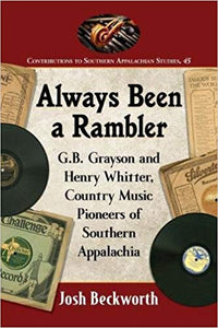 ALWAYS BEEN A RAMBLER  - G.B. Grayson and Henry Whitter, Country Music Pioneers of Southern Appalachia     BOOK-GW