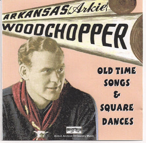 "ARKANSAS ""ARKIE"" WOODCHOPPER 'Old Time Songs & Square Dances' BACM-028-CD"