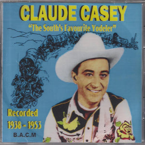 CLAUDE CASEY 'The South's Favourite Yodeler' BACM-197-CD