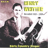 HENRY WHITTER 'Early Country Singer' BACM-348