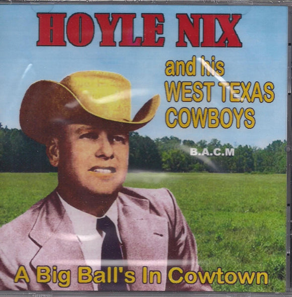 HOYLE NIX AND HIS WEST TEXAS COWBOYS 'A Big Ball's In Cowtown' BACM-453-CD