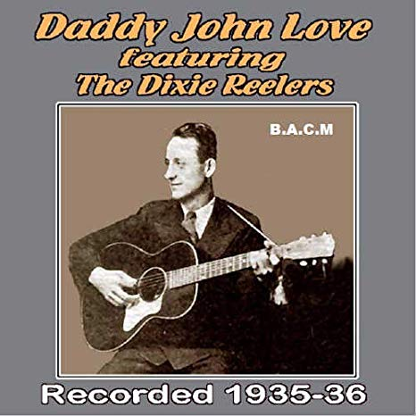 DADDY JOHN LOVE featuring The Dixie Reelers 'Recorded 1935-36'    BACM-613-CD