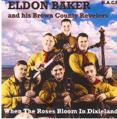 ELDON BAKER AND HIS BROWN COUNTY REVELERS 'When The Roses Bloom In Dixieland' BACM-145-CD