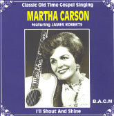 MARTHA CARSON FEATURING JAMES ROBERTS 'I'll Shout And Shine' BACM-204-CD