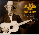 VARIOUS 'I Am Sad & Weary: Jimmie Rodgers Revisited '
