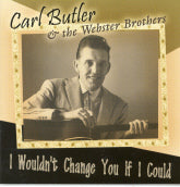 CARL BUTLER & THE WEBSTER BROTHERS 'I Wouldn't Change You If I Could' BCD 16699-CD