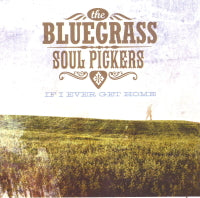 BLUEGRASS SOUL PICKERS 'If I Ever Get Home' BCR-024