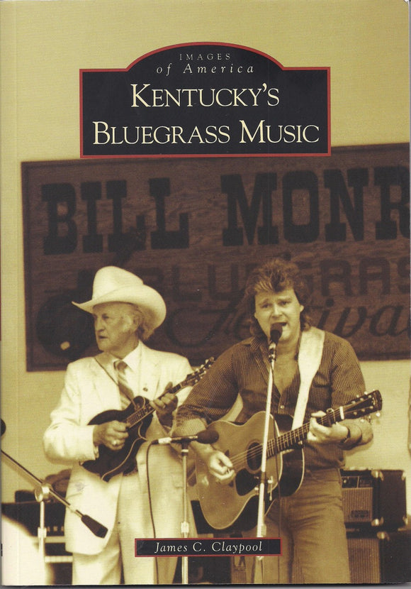 KENTUCKY'S BLUEGRASS MUSIC by James C. Claypool BOOK: KENTUCKY
