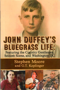 JOHN DUFFEY'S BLUEGRASS LIFE by Stephen Moore and G.T. Keplinger    BOOK-DUFFEY