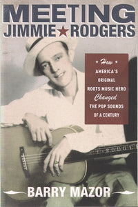 MEETING JIMMIE RODGERS by Barry Mazor BOOK: RODGERS
