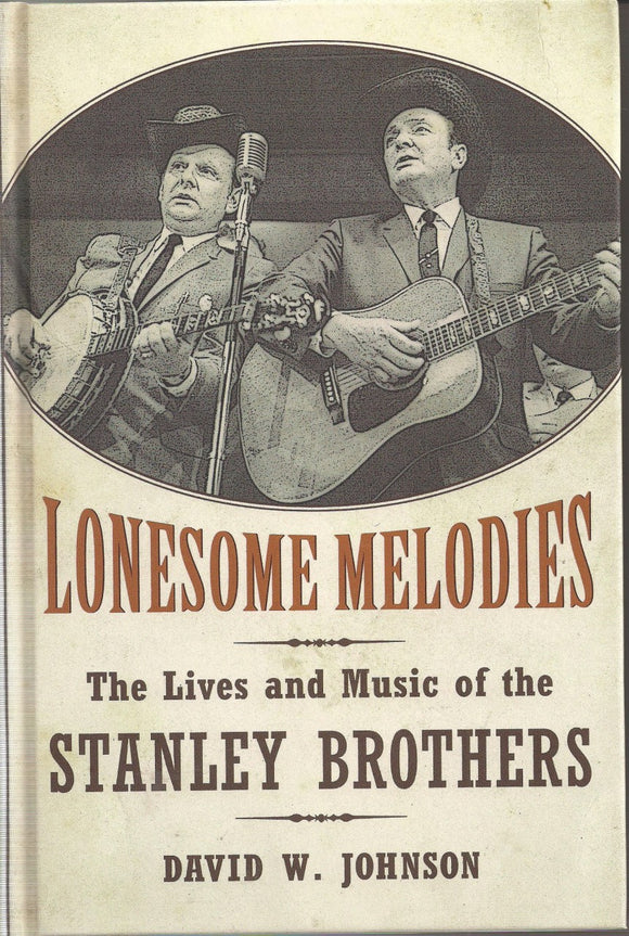 LONESOME MELODIES 'The Lives and Music of the Stanley Brothers' by David W. Johnson BOOK: STANLEY