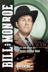 BILL MONROE - The Life and Music of the Blue Grass Man  by  Tom Ewing     BOOK-BM