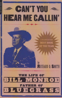 CAN'T YOU HEAR ME CALLIN' The Life Of Bill Monroe by Richard D. Smith BOOK: CAN'T YOU HEAR ME