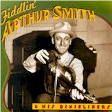 ARTHUR SMITH 'Fiddlin' Arthur Smith & His Dixieliners'      CO-3526-CD