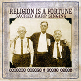 VARIOUS 'Religion Is A Fortune: Sacred Harp Singing, Early 1900s