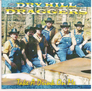 DRY HILL DRAGGERS 'Take A Drink On Me' DRYHILL-2009-CD