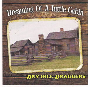 DRY HILL DRAGGERS 'Dreaming of A Little Cabin' DRYHILL-2012-CD