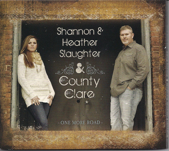 SHANNON & HEATHER SLAUGHTER & COUNTY CLARE 'One More Road' ECM-002-CD
