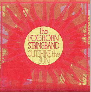 FOGHORN STRINGBAND 'Outshine the Sun' FOG-2012-CD