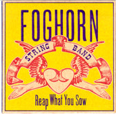 FOGHORN STRING BAND 'Reap What You Sow'