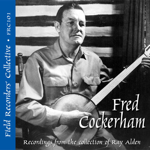 FRED COCKERHAM 'The Field Recorders' Collective - Recordings from the Collection of Ray Alden'  FRC-101-CD