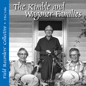 THE KIMBLE AND WAGONER FAMILIES 'The Field Recorders' Collective - Recordings from the collection of Ray Alden'  FRC-106-CD